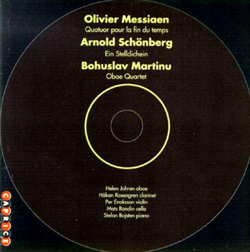 Messiaen: Quatuor pour la Fin du Temps; Schönberg: Ein Stelldichein; Martinu: Oboe Quartet