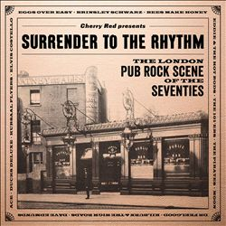 Surrender To the Rhythm: London Pub Rock Scene of the Seventies