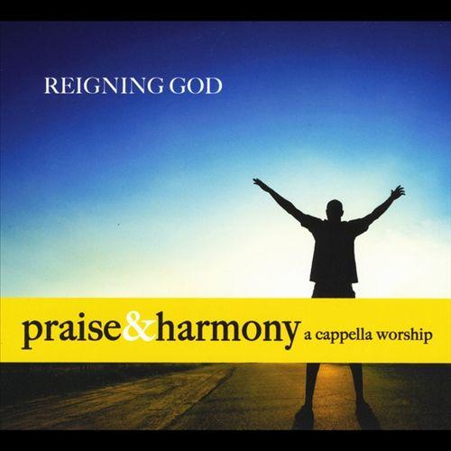 Reigning God: Praise & Harmony A Cappella Worship