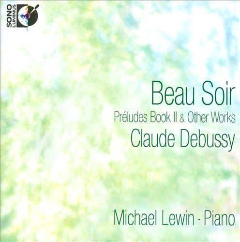 Claude Debussy: Beau Soir - Préludes Book 2 & Other Works