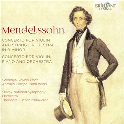 Mendelssohn: Concerto for Violin, Piano and Orchestra; Concerto for Violin and String Orchestra in D minor