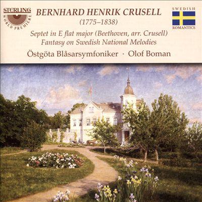 Bernhard Henrik Crusell: Septet in E flat major(Beethoven arr. Crussell); Fantasy on Swedish National Melodies