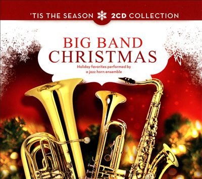 'Tis The Season: Big Band Christmas: Holiday Favorites Performed By A Jazz Horn Ensemble