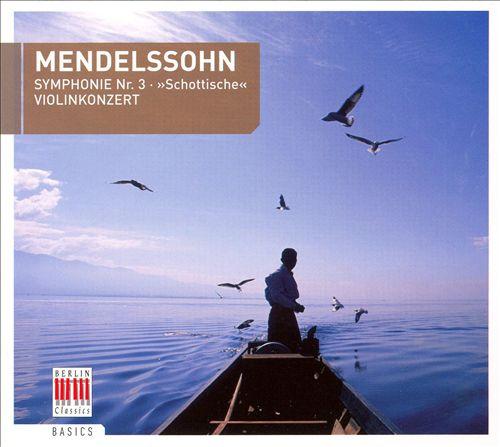 Mendelssohn: Symphony No. 3; Violin Concerto