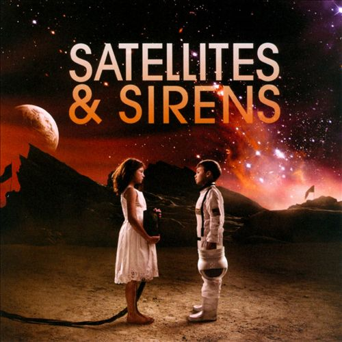 Satellites & Sirens