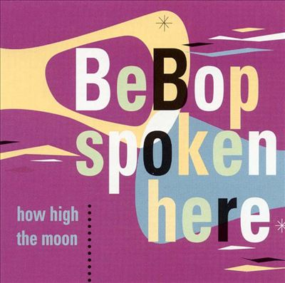 Bebop Spoken Here: How High the Moon