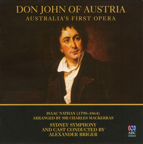 Isaac Nathan: Don John of Austria (Australia's First Opera)