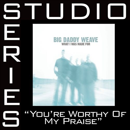 You Are Worthy of My Praise [Studio Series Performance Track]