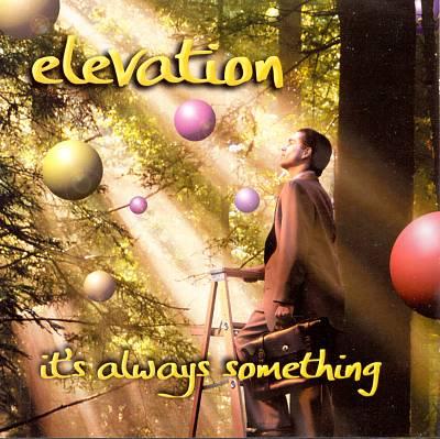 Elevation: It's Always Something