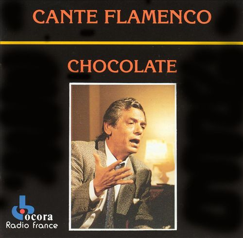 Cante Flamenco: Chocolate [Ocora]