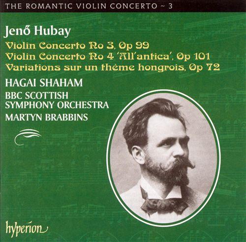 Jeno Hubay: Violin Concerto No. 3; Violin Concerto No. 4; Variations sur un thème hongrois