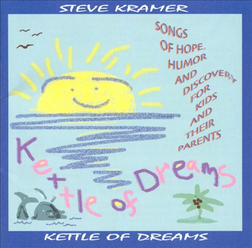 Kettle of Dreams: Songs of Hope, Humor and Discovery for Kids and Their Par