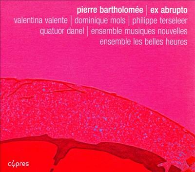 Pierre Bartholomée: Ex abrupto