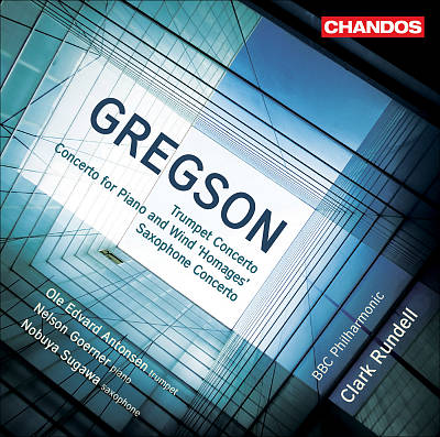 """Edward Gregson: Trumpet Concerto; Concerto for Piano and Wind """"Homages; Saxophone Concerto"""