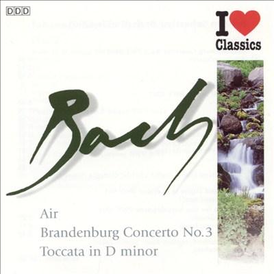 Bach: Air; Brandenburg Concerto No. 3; Toccata in D minor