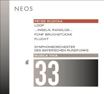 Musica Viva 33: Peter Ruzicka - Loop, ... Inseln, randlos ..., Fünf Bruchstücke, Flucht