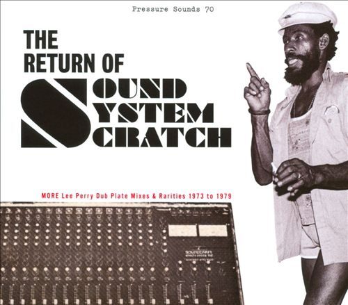 The Return of Sound System Scratch: More Lee Perry Dub Plate Mixes & Rarities: 1973 to 1979