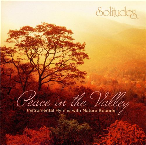 Solitudes: Peace in the Valley