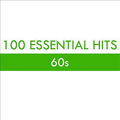 100 Essential Hits: 60s