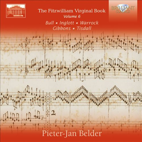 The Fitzwilliam Virginal Book, Vol. 6: Bull, Inglott, Warrock, Gibbons, Tisdall