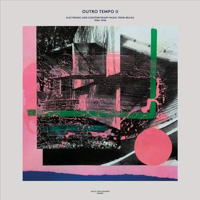Outro Tempo II: Electronic & Contemporary Music From Brazil 1984-1996