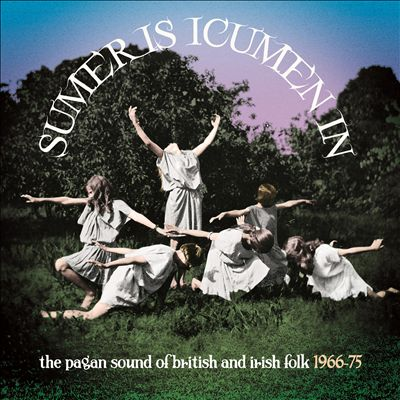 Sumer Is Icumen In: The Pagan Sound Of British & Irish Folk 1966-1975: 3cd Clamshell Boxset
