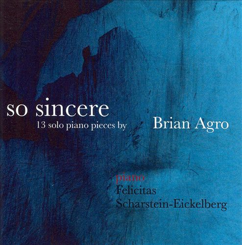 So Sincere: 13 Solo Piano Pieces by Brian Agro