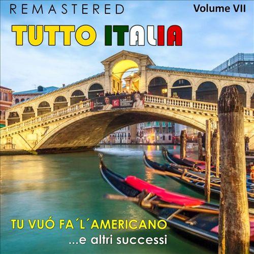 Tutto Italia, Vol. 7: Tu vuò fa 'l'americano... E altri Successi