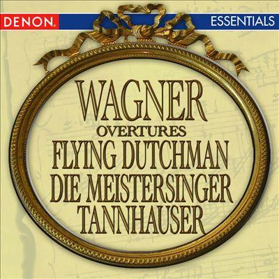 Wagner: Flying Dutchman Overture; Tannhauser Overture; Die Meistersinger Overture