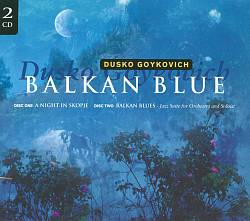 Balkan Blue: A Night in Skopje/Jazz Suite for Orchestra and Soloist