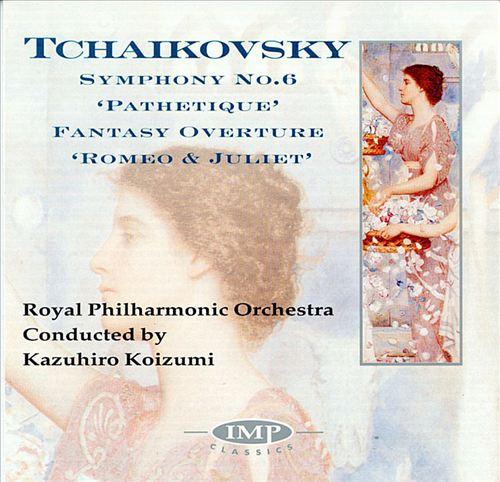 Tchaikovsky: Symphony No. 6; Romeo & Juliet Fantasy Overture