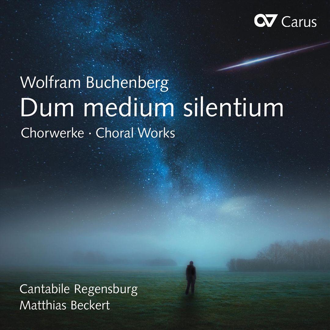 Wolfram Buchenberg: Dum Medium Silentium -  Choral Works