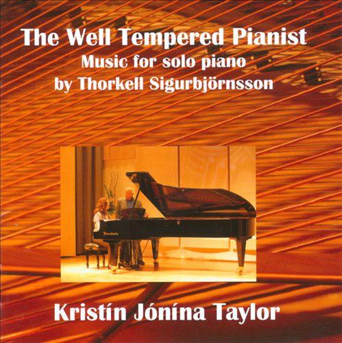Thorkell Sigurbjörnsson: The Well Tempered Pianist