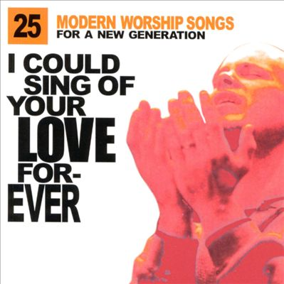 I Could Sing of Your Love Forever: 25 Modern Worship Songs for a New Generation