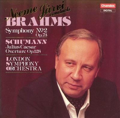 Brahms: Symphony No. 2; Schumann: Julius Caesar Overture