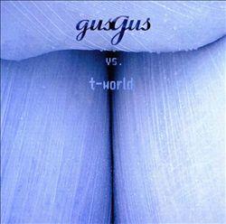 GusGus Vs. T-World