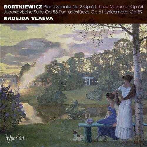 Bortkiewicz: Piano Sonata No. 2, Op. 60; Three Mazurkas, Op. 64; Jugoslavische Suite, Op. 58; Fantasiestücke, Op. 61; Lyrica nova, Op. 59
