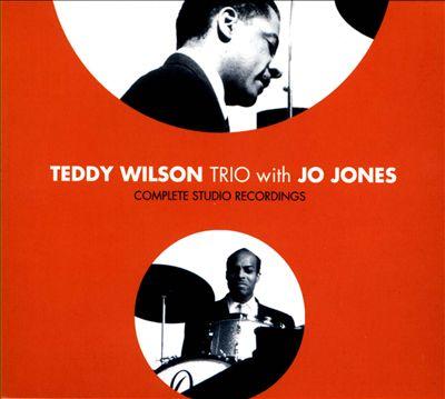 Teddy Wilson Trio with Jo Jones: Complete Studio Recordings