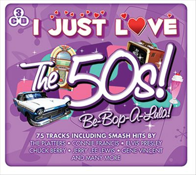I Just Love the 50s: Be Bop a Lula!