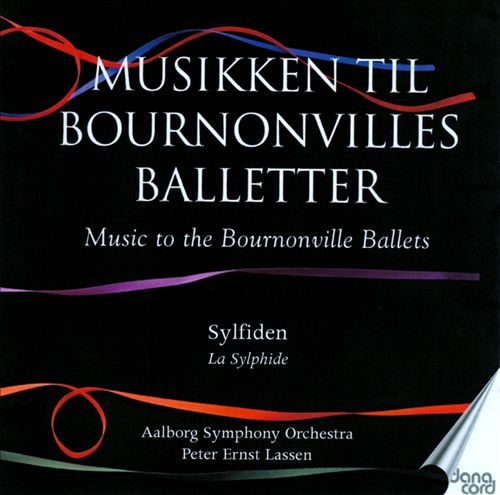 Music to the Bournonville Ballets, Vol. 1: Sylfiden