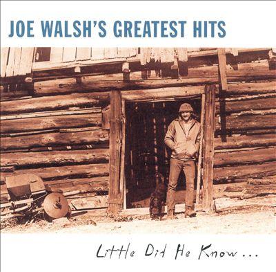 Joe Walsh's Greatest Hits: Little Did He Know...