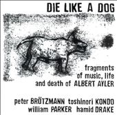 Die Like a Dog: Fragments of Music, Life & Death of Albert Ayler