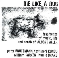 Die Like a Dog: Fragments of Music, Life & Death of Albert Ayler