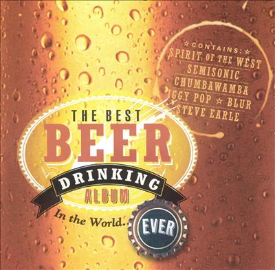 The Best Beer Drinking Album in the World...Ever