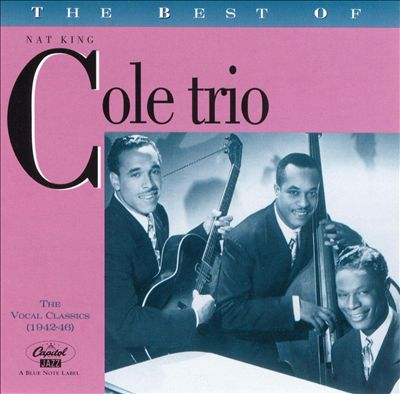 The Best of the Nat King Cole Trio: The Vocal Classics, Vol. 1 (1942-1946)