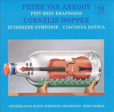 Peter van Anrooy: Piet Hein Rhapsodie; Cornelis Dopper: Zuiderzee Symfonie; Ciaconna Gotica