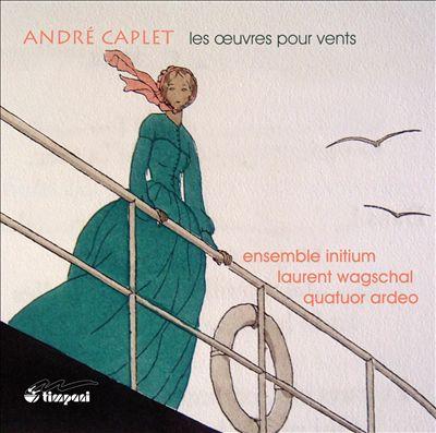 André Caplet: Les Œuvres pour Vents