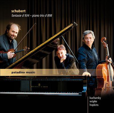 Schubert: Fantasie; Piano Trio