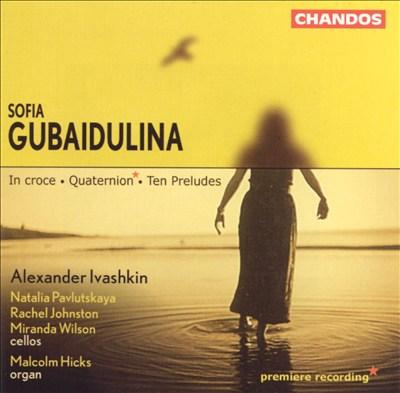 Sofia Gubaidulina: In croce; Quaternion; Ten Preludes