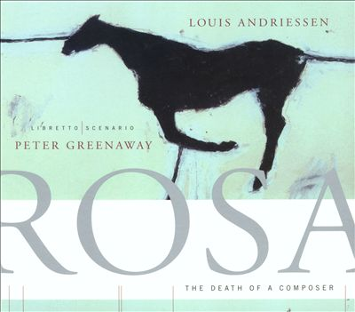 Louis Andriessen: Rosa - The Death of a Composer
